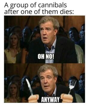 Племя каннибалов после того, как один из них умирает: О, нет! А впрочем…
